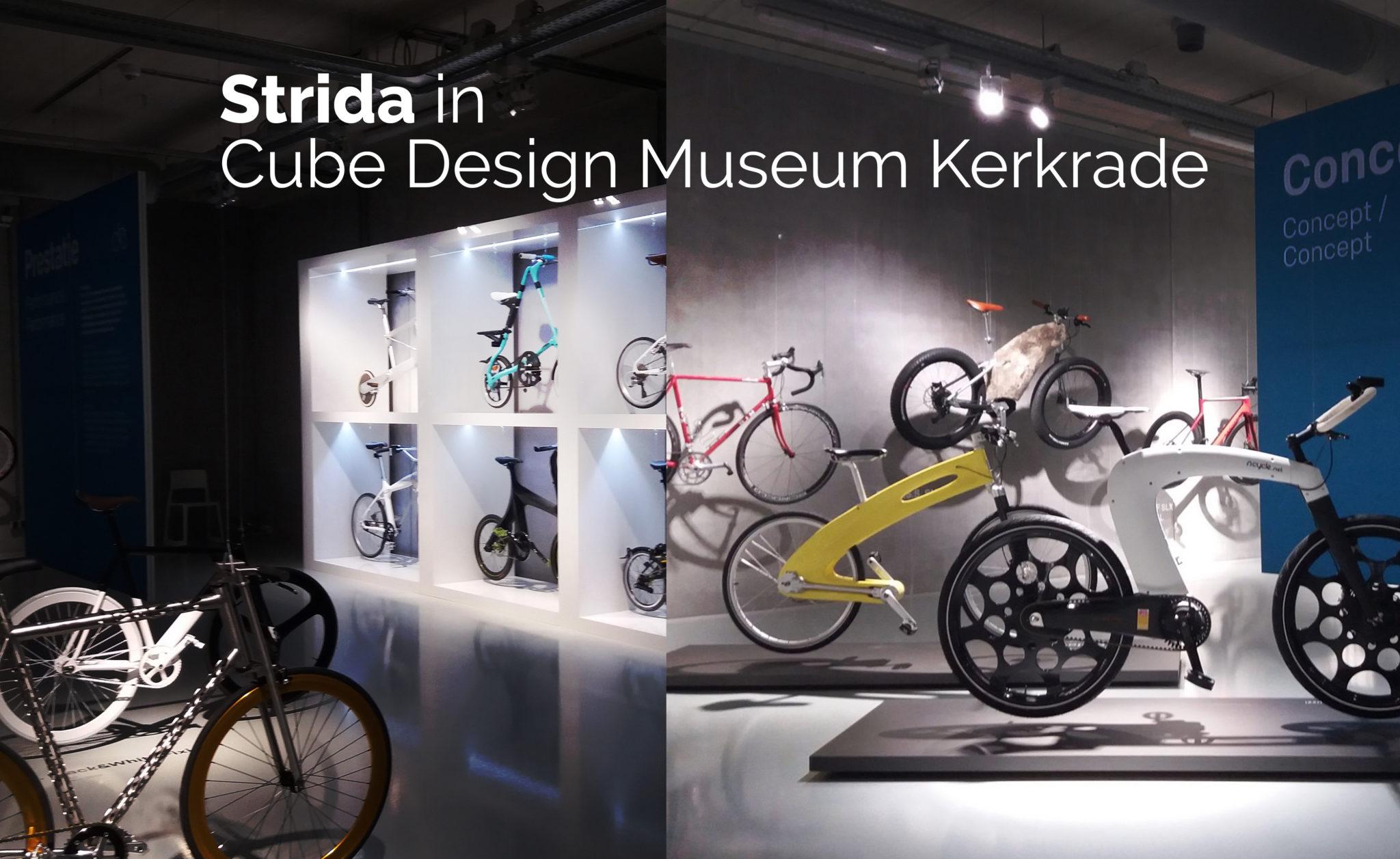 Aanrader! Fiets ontwerp tentoonstelling in Cube Design Museum (Met natuurlijk Strida.)
